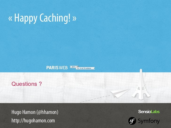 «Happy Caching!»Questions ?Hugo Hamon (@hhamon)http://hugohamon.com