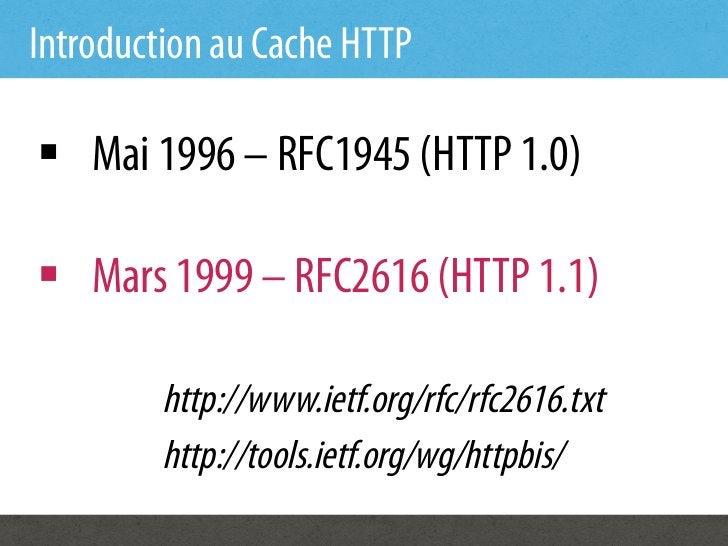 Introduction au Cache HTTP§ Mai 1996 – RFC1945 (HTTP 1.0)§ Mars 1999 – RFC2616 (HTTP 1.1)         http://www.ietf.org/...