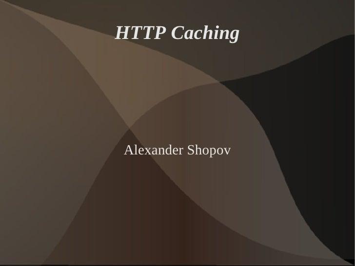 HTTP CachingAlexander Shopov