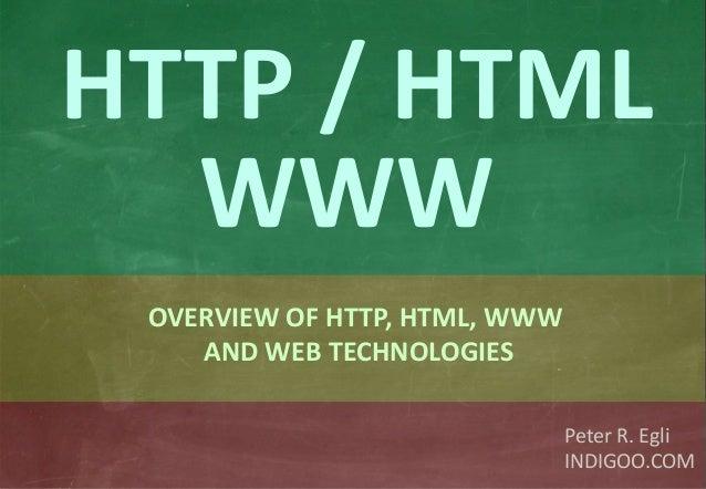 © Peter R. Egli 2015 1/53 Rev. 4.10 HTTP – HTML - Web indigoo.com Peter R. Egli INDIGOO.COM OVERVIEW OF HTTP, HTML, WWW AN...