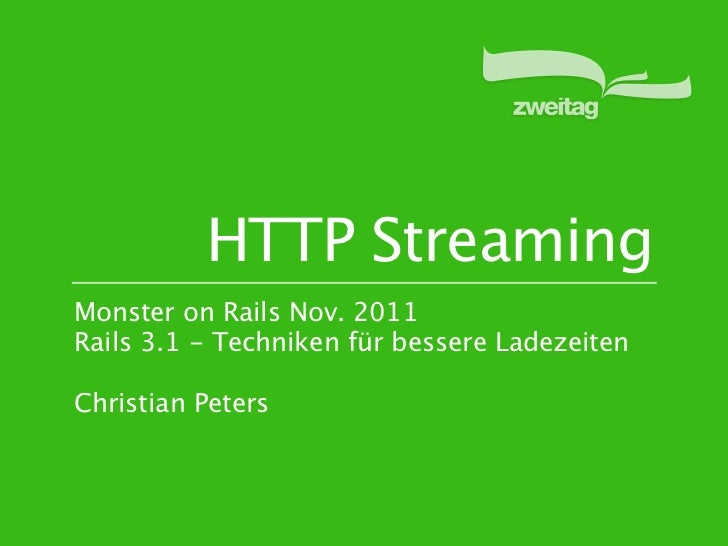 HTTP StreamingMonster on Rails Nov. 2011Rails 3.1 - Techniken für bessere LadezeitenChristian Peters