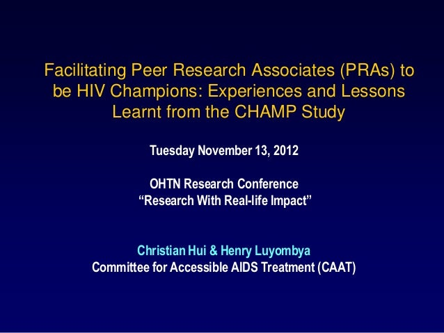 Facilitating Peer Research Associates (PRAs) to be HIV Champions: Experiences and Lessons           Learnt from the CHAMP ...