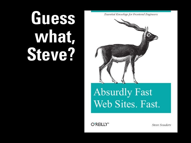Guess what,Steve?         Absurdly Fast         Web Sites. Fast.