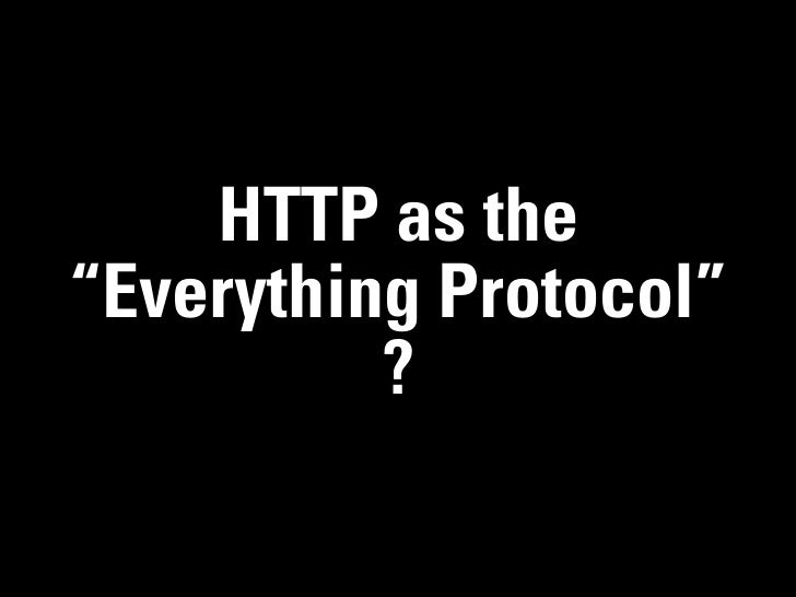 """HTTP as the""""Everything Protocol""""          ?"""