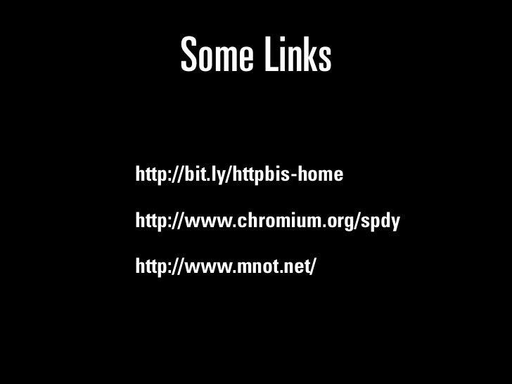 Some Linkshttp://bit.ly/httpbis-homehttp://www.chromium.org/spdyhttp://www.mnot.net/