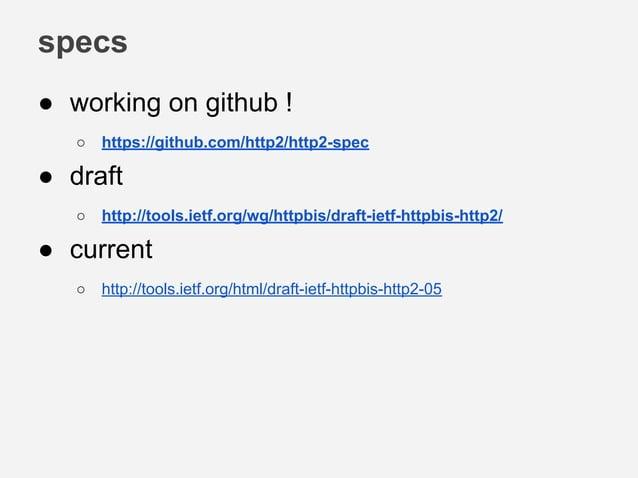 draft-05 ● Multiplexing ● Binary Frames ● ALPN / Upgrade ● Header Compression ● Server Push