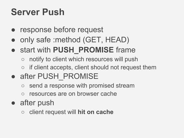 Server Push(1) CLIENT SERVER HTTP/1.1 200 OK Content-Type: text/html Content-Length: 123 {binary data} PUSH_PROMISE (strea...