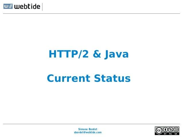 Simone Bordet sbordet@webtide.com HTTP/2 & Java Current Status