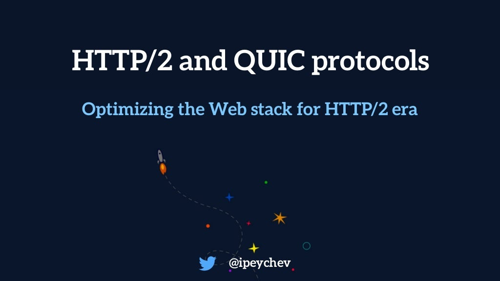 HTTP/2 and QUICK protocols. Optimizing the Web stack for HTTP/2 era