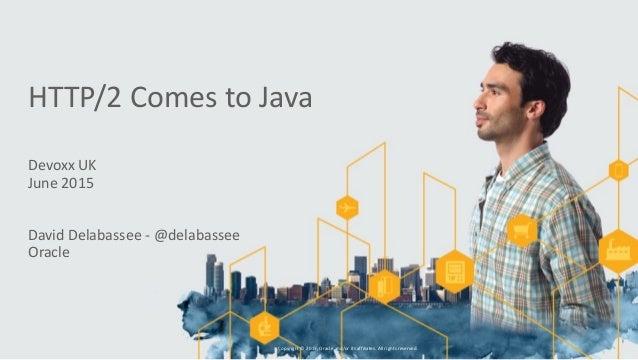 Devoxx  UK   June  2015   David  Delabassee  -‐  @delabassee   Oracle   Copyright  ©  2015,  Orac...