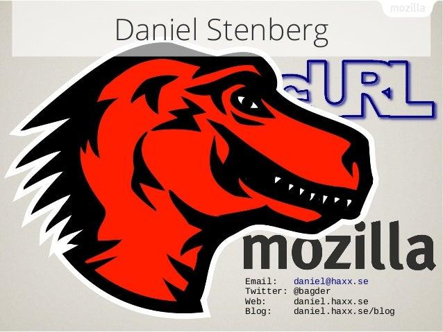 Email: daniel@haxx.se Twitter: @bagder Web: daniel.haxx.se Blog: daniel.haxx.se/blog network hacker at Daniel Stenberg