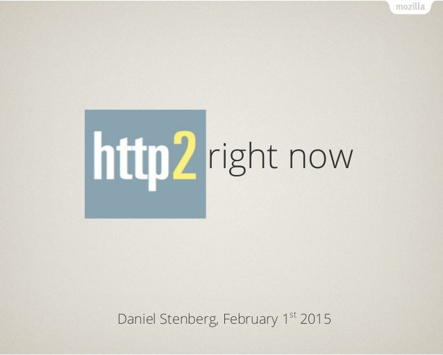 HTTP/2 right now Daniel Stenberg, February 1st 2015