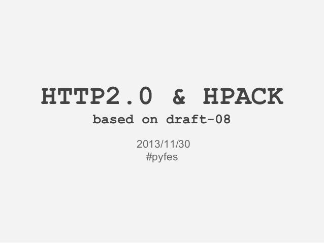 HTTP2.0 & HPACK based on draft-08 2013/11/30 #pyfes