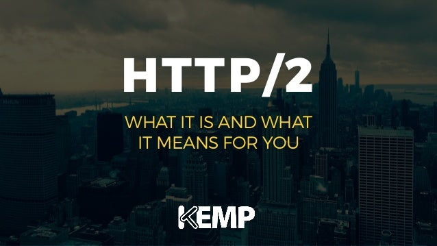 HTTP/2 WHAT IT IS AND WHAT