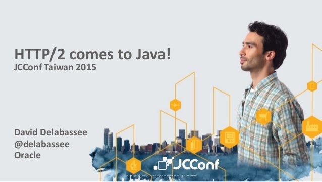 HTTP/2&comes&to&Java!& JCConf&Taiwan&2015 David&Delabassee& @delabassee& Oracle Copyright*©*2015,*Oracle*and/or*its*affili...