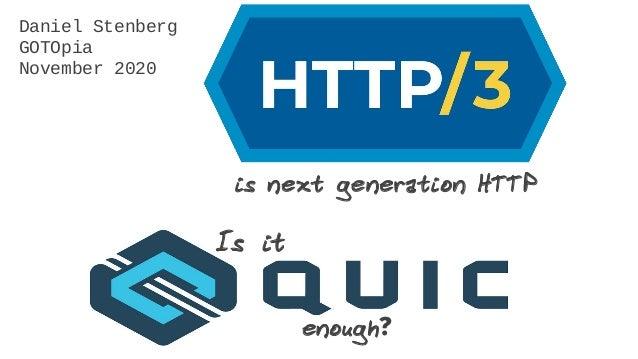 is next generation HTTP Is it enough? Daniel Stenberg GOTOpia November 2020