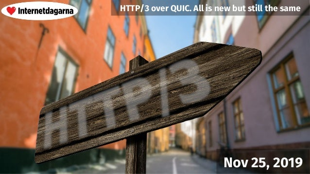 Nov 25, 2019 HTTP/3 over QUIC. All is new but still the same