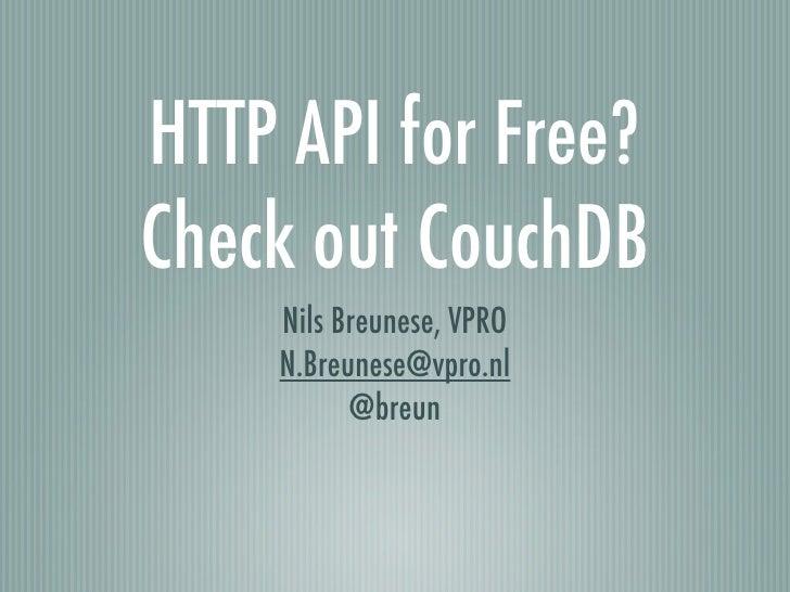 HTTP API for Free? Check out CouchDB     Nils Breunese, VPRO     N.Breunese@vpro.nl           @breun