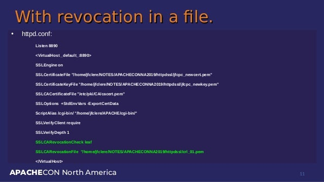 APACHECON North America With revocation in a file.With revocation in a file. ● httpd.conf: Listen 8890 <VirtualHost _defau...
