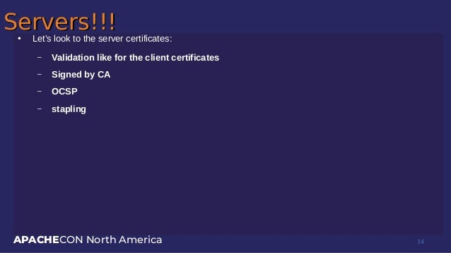 APACHECON North America Servers!!!Servers!!!● Let's look to the server certificates: – Validation like for the client cert...