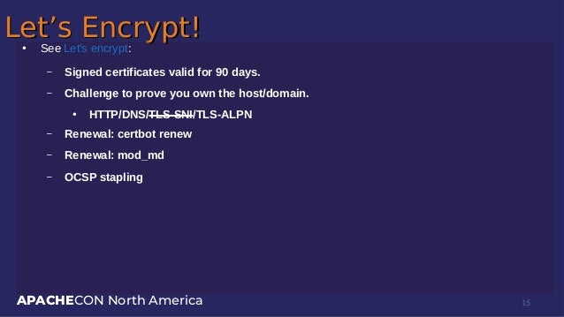 APACHECON North America Let's Encrypt!Let's Encrypt!● See Let's encrypt: – Signed certificates valid for 90 days. – Challe...