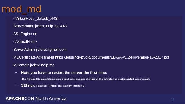APACHECON North America mod_mdmod_md <VirtualHost _default_:443> ServerName jfclere.noip.me:443 SSLEngine on </VirtualHost...