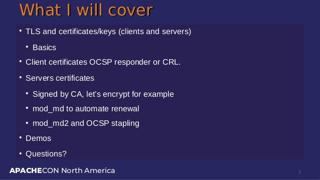 APACHECON North America What I will coverWhat I will cover ● TLS and certificates/keys (clients and servers) ● Basics ● Cl...