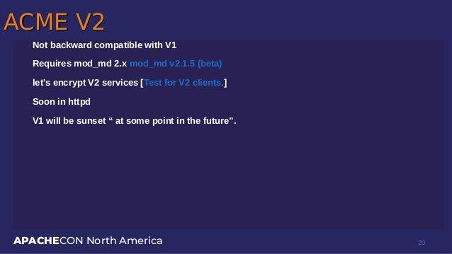 APACHECON North America ACME V2ACME V2 Not backward compatible with V1 Requires mod_md 2.x mod_md v2.1.5 (beta) let's encr...