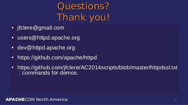 APACHECON North America Questions?Questions? Thank you!Thank you! ● jfclere@gmail.com ● users@httpd.apache.org ● dev@httpd...