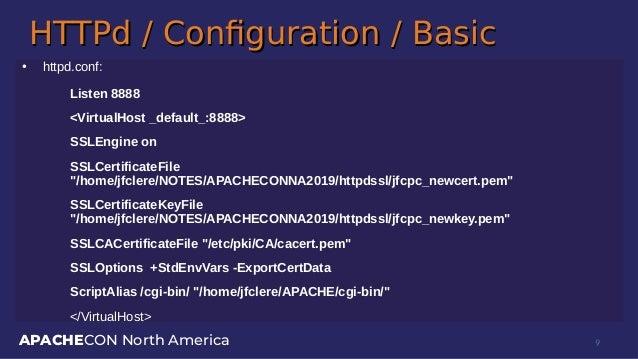 APACHECON North America HTTPd / Configuration / BasicHTTPd / Configuration / Basic ● httpd.conf: Listen 8888 <VirtualHost ...