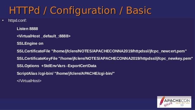 HTTPd / Configuration / BasicHTTPd / Configuration / Basic ● httpd.conf: Listen 8888 <VirtualHost _default_:8888> SSLEngin...