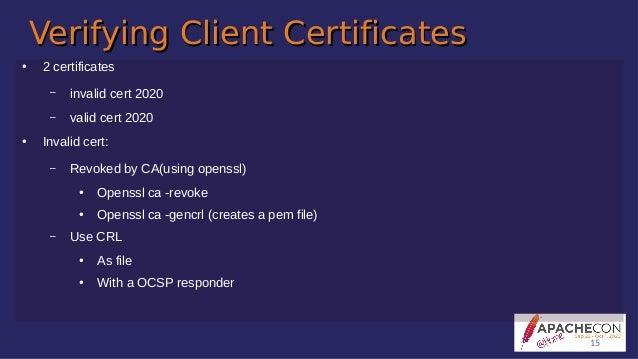 Verifying Client CertificatesVerifying Client Certificates ● 2 certificates – invalid cert 2020 – valid cert 2020 ● Invali...