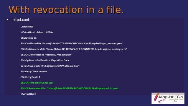 With revocation in a file.With revocation in a file. ● httpd.conf: Listen 8890 <VirtualHost _default_:8890> SSLEngine on S...