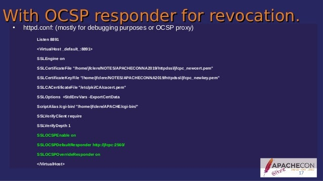 With OCSP responder for revocation.With OCSP responder for revocation.● httpd.conf: (mostly for debugging purposes or OCSP...