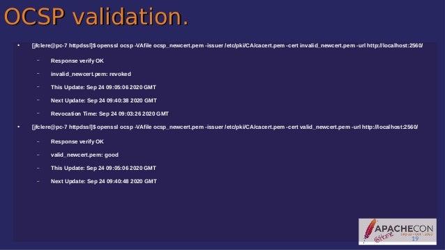 OCSP validation.OCSP validation. ● [jfclere@pc-7 httpdssl]$ openssl ocsp -VAfile ocsp_newcert.pem -issuer /etc/pki/CA/cace...