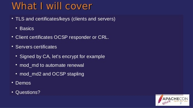 What I will coverWhat I will cover ● TLS and certificates/keys (clients and servers) ● Basics ● Client certificates OCSP r...