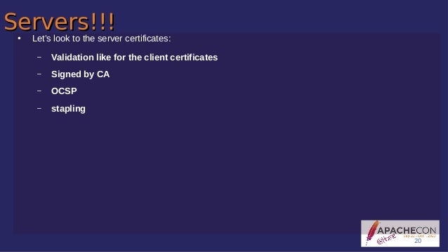 Servers!!!Servers!!!● Let's look to the server certificates: – Validation like for the client certificates – Signed by CA ...