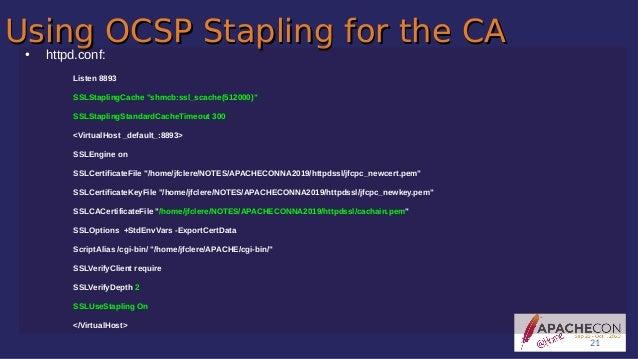 """Using OCSP Stapling for the CAUsing OCSP Stapling for the CA● httpd.conf: Listen 8893 SSLStaplingCache """"shmcb:ssl_scache(5..."""