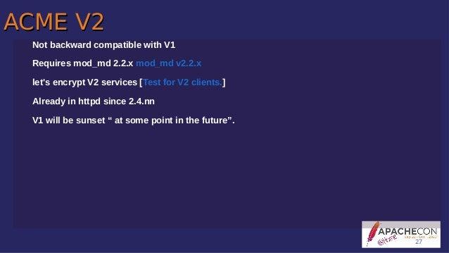 ACME V2ACME V2 Not backward compatible with V1 Requires mod_md 2.2.x mod_md v2.2.x let's encrypt V2 services [Test for V2 ...