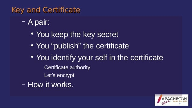 """Key and CertificateKey and Certificate – A pair: ● You keep the key secret ● You """"publish"""" the certificate ● You identify ..."""