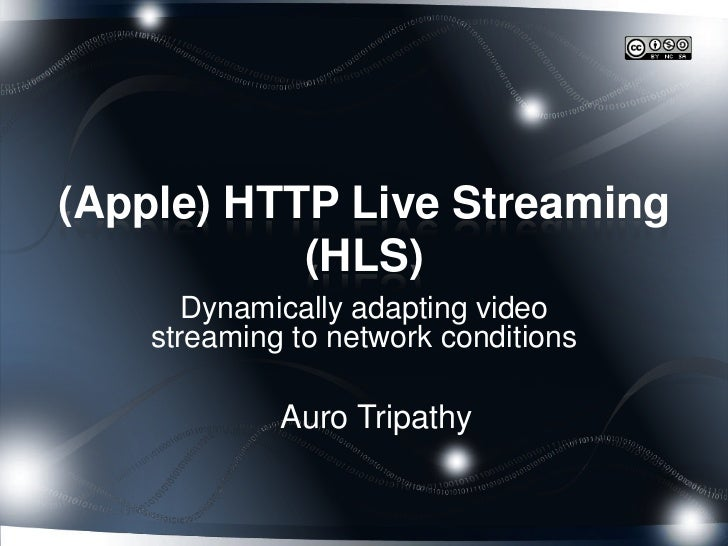 (Apple) HTTP Live Streaming           (HLS)       Dynamically adapting video    streaming to network conditions           ...