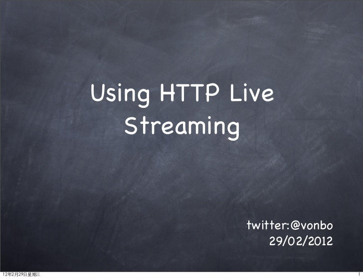 Using HTTP Live                 Streaming                          twitter:@vonbo                              29/02/20121...