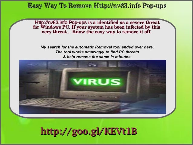 Easy Way To Remove Http://nv83.info Pop­ups Http://nv83.info Pop-ups is a identified as a severe threat  for Windows PC. I...