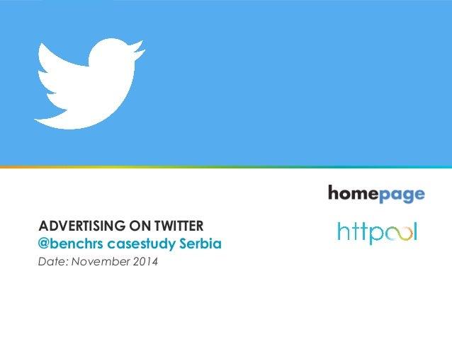 ADVERTISING ON TWITTER @benchrs casestudy Serbia Date: November 2014