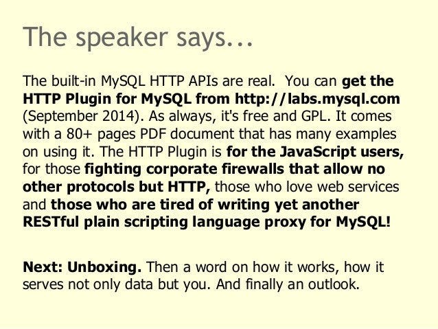 The speaker says...  The built-in MySQL HTTP APIs are real. You can get the  HTTP Plugin for MySQL from http://labs.mysql....