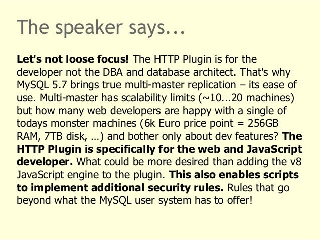 The speaker says...  Let's not loose focus! The HTTP Plugin is for the  developer not the DBA and database architect. That...