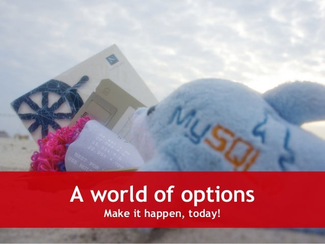 A world of options  Make it happen, today!