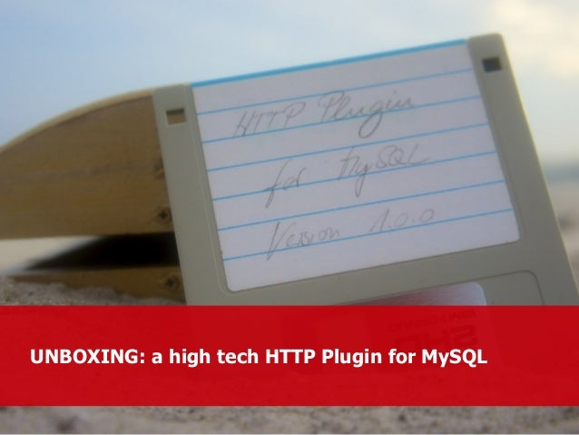 UNBOXING: a high tech H TTP Plugin for MySQL