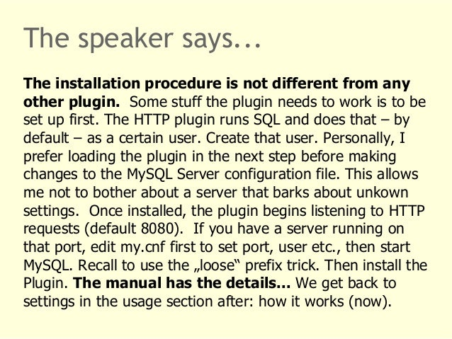 The speaker says...  The installation procedure is not different from any  other plugin. Some stuff the plugin needs to wo...