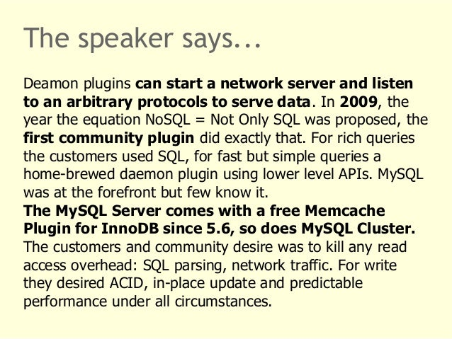 The speaker says...  Deamon plugins can start a network server and listen  to an arbitrary protocols to serve data. In 200...